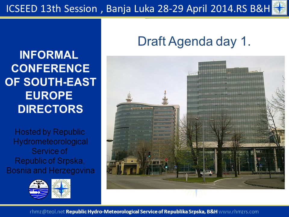 Draft Agenda day 1. ICSEED 13th Session, Banja Luka 28-29 April 2014.RS B&H INFORMAL CONFERENCE OF SOUTH-EAST EUROPE DIRECTORS Hosted by Republic Hydr
