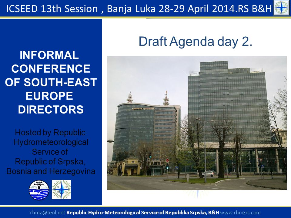Draft Agenda day 2. ICSEED 13th Session, Banja Luka 28-29 April 2014.RS B&H INFORMAL CONFERENCE OF SOUTH-EAST EUROPE DIRECTORS Hosted by Republic Hydr