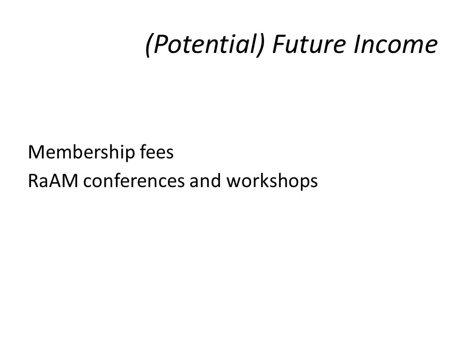 (Potential) Future Income Membership fees RaAM conferences and workshops