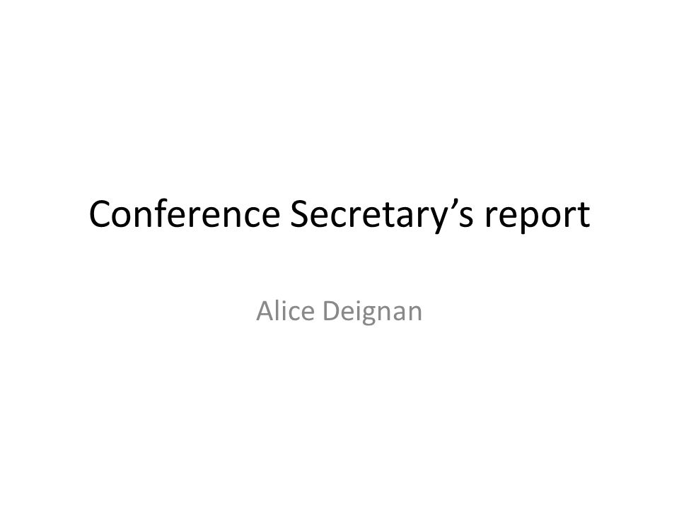 Conference Secretarys report Alice Deignan