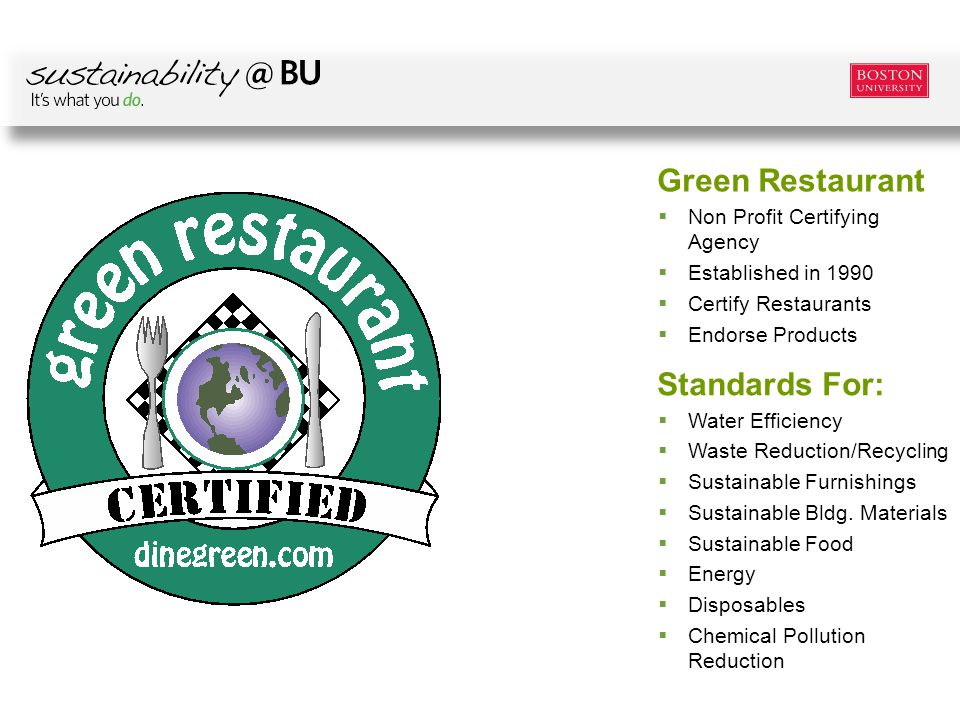 Non Profit Certifying Agency Established in 1990 Certify Restaurants Endorse Products Green Restaurant Water Efficiency Waste Reduction/Recycling Sustainable Furnishings Sustainable Bldg.