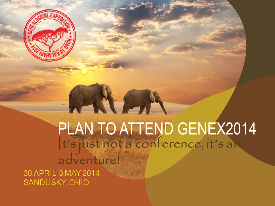 PLAN TO ATTEND GENEX2014 30 APRIL-3 MAY 2014 SANDUSKY, OHIO Its just not a conference, its an adventure!