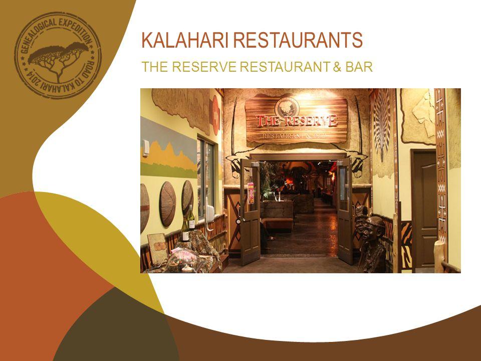KALAHARI RESTAURANTS THE RESERVE RESTAURANT & BAR
