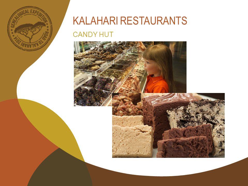 KALAHARI RESTAURANTS CANDY HUT