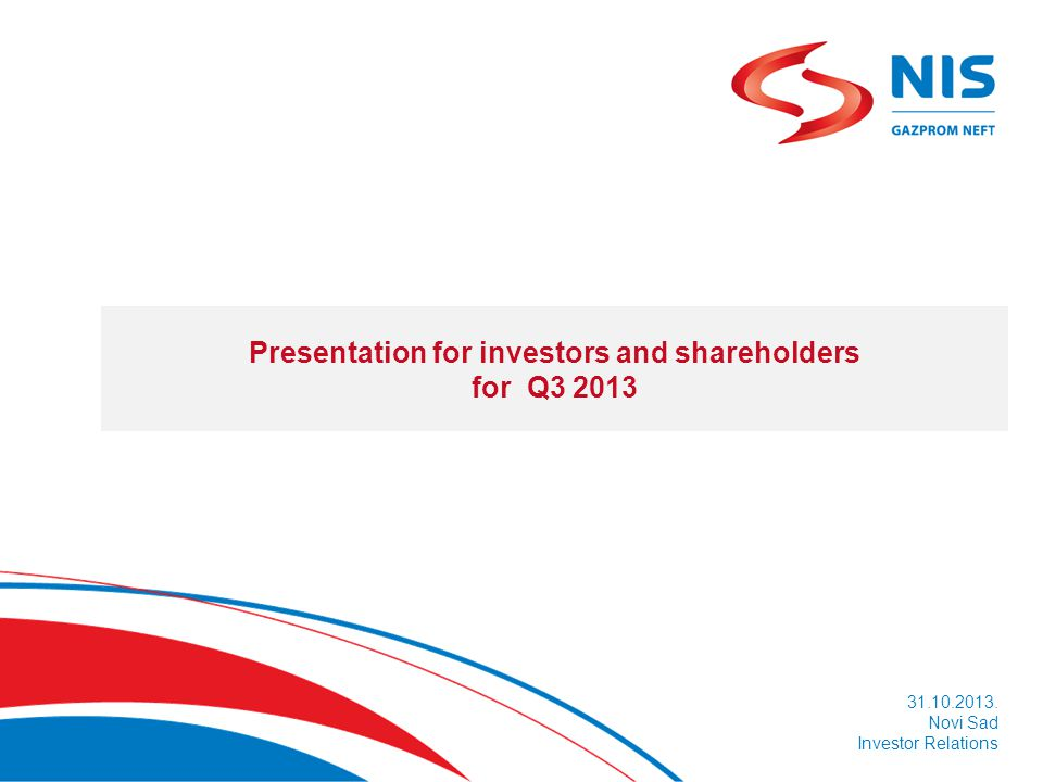 Presentation for investors and shareholders for Q3 2013 31.10.2013. Novi Sad Investor Relations