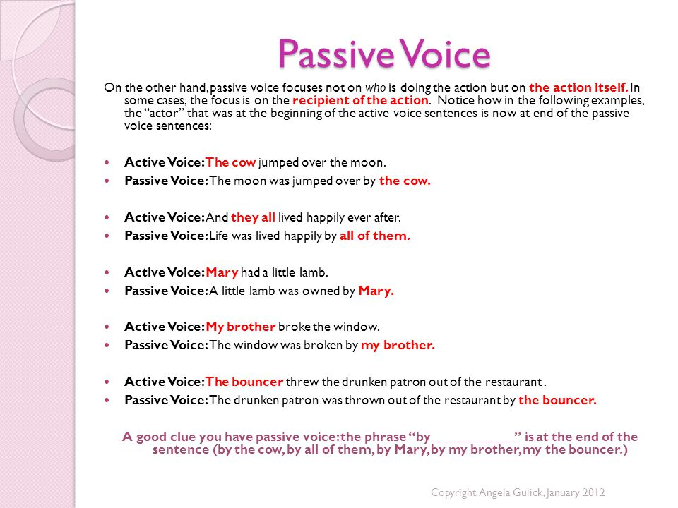 Passive Voice On the other hand, passive voice focuses not on who is doing the action but on the action itself.