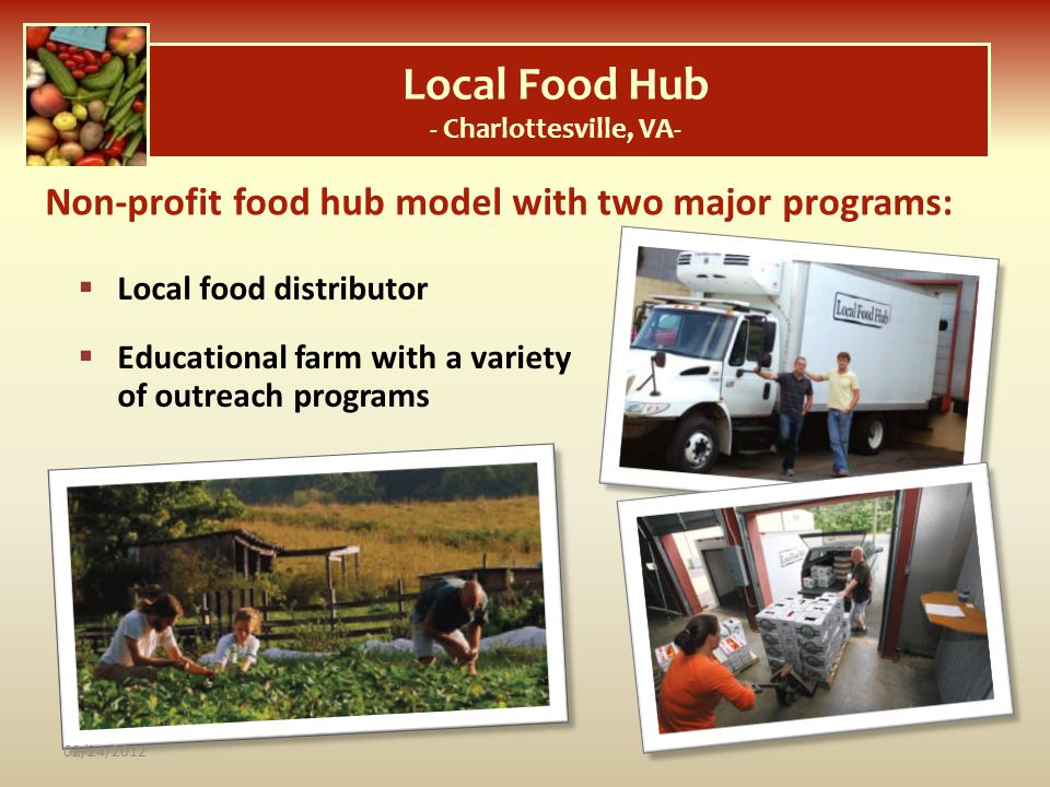 Local Food Hub - Charlottesville, VA- Local food distributor Educational farm with a variety of outreach programs Non-profit food hub model with two m