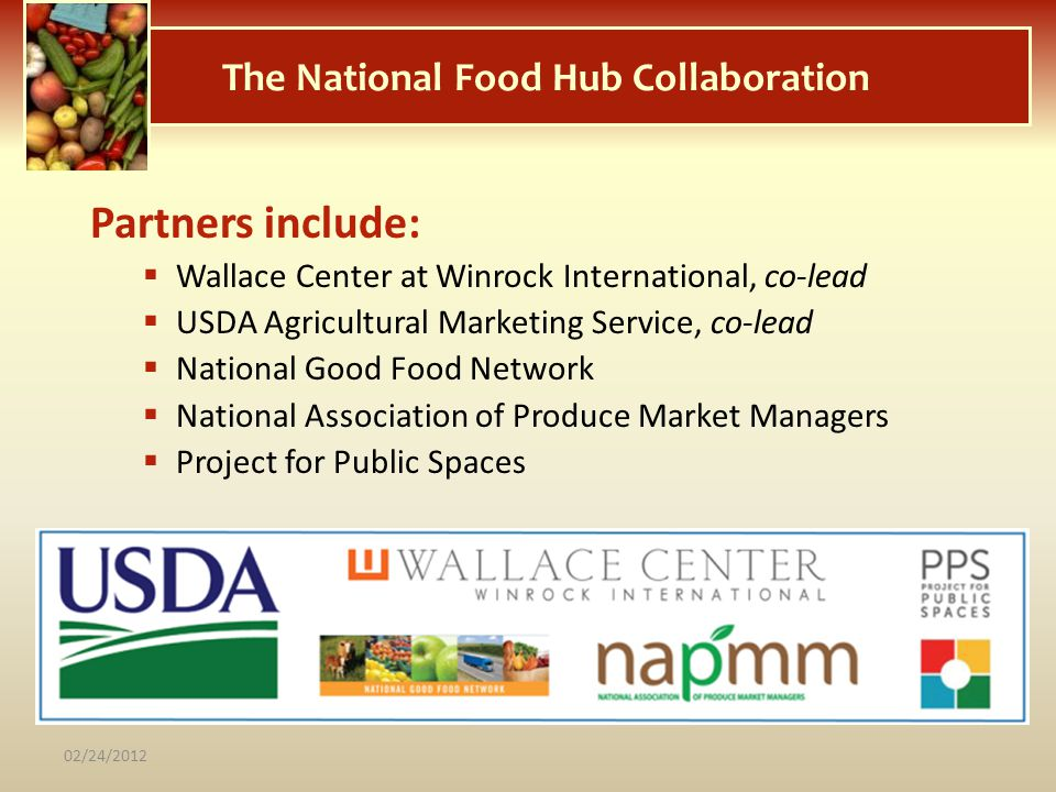 The National Food Hub Collaboration Partners include: Wallace Center at Winrock International, co-lead USDA Agricultural Marketing Service, co-lead Na