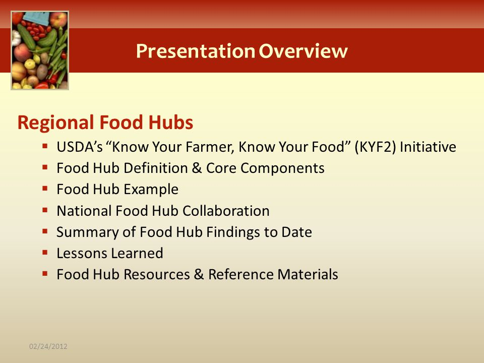 Presentation Overview Regional Food Hubs USDAs Know Your Farmer, Know Your Food (KYF2) Initiative Food Hub Definition & Core Components Food Hub Examp