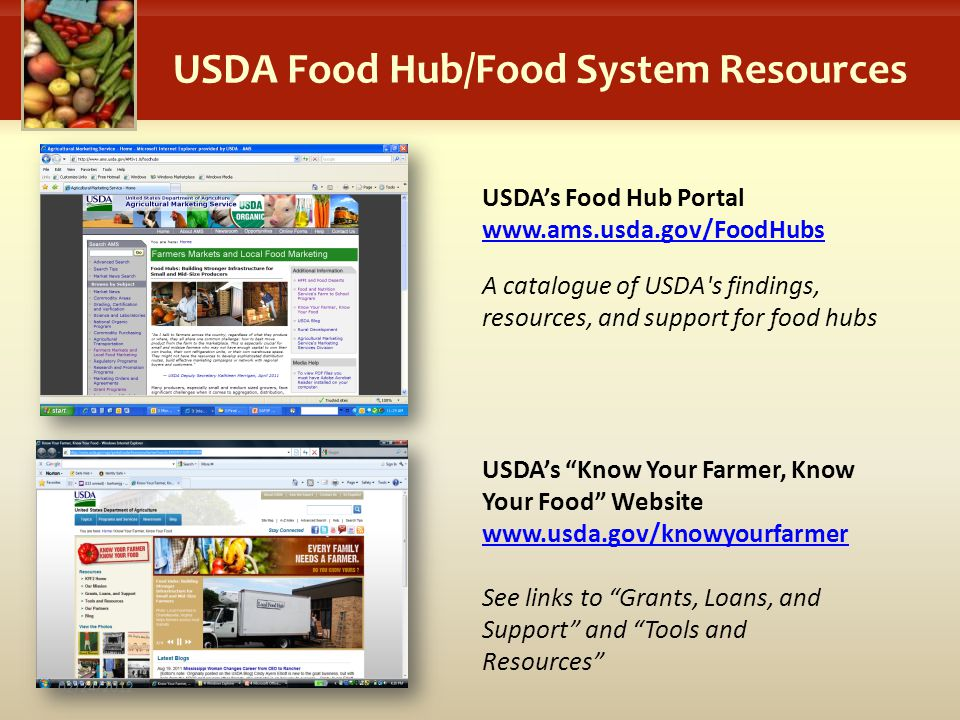 USDAs Know Your Farmer, Know Your Food Website www.usda.gov/knowyourfarmer See links to Grants, Loans, and Support and Tools and Resources USDAs Food