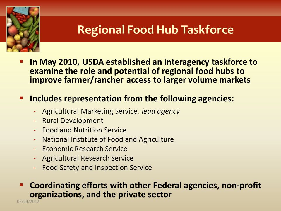 In May 2010, USDA established an interagency taskforce to examine the role and potential of regional food hubs to improve farmer/rancher access to lar