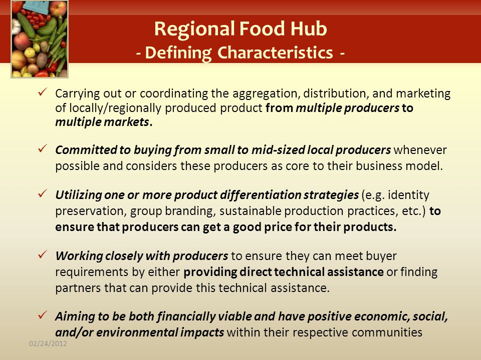 Regional Food Hub - Defining Characteristics - Carrying out or coordinating the aggregation, distribution, and marketing of locally/regionally produce