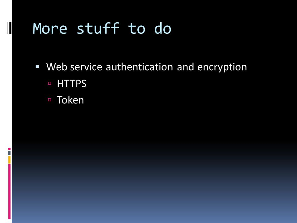 More stuff to do Web service authentication and encryption HTTPS Token