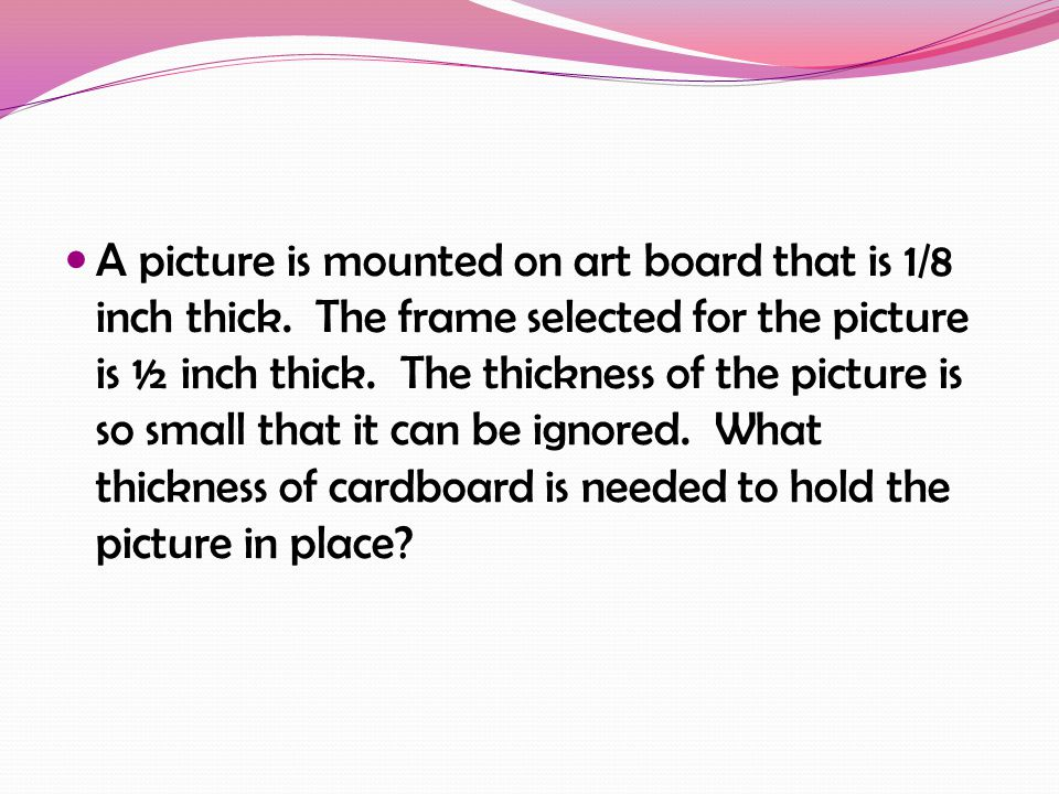 A picture is mounted on art board that is 1/8 inch thick.