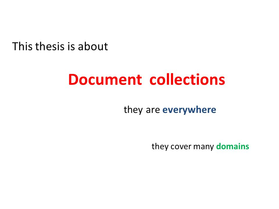 This thesis is about Document collections they are everywhere they cover many domains