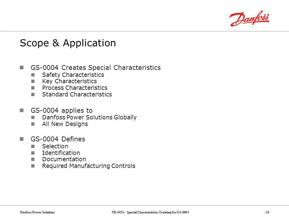 TR-0024 Special Characteristics Training for GS-0004Danfoss Power Solutions| 10 Scope & Application GS-0004 Creates Special Characteristics Safety Cha