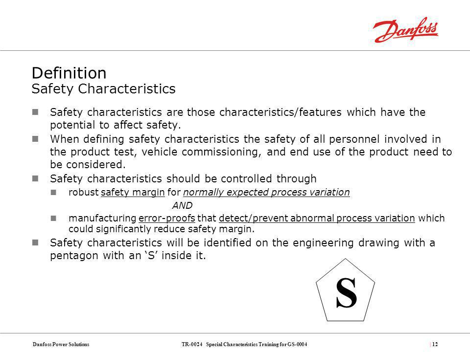 TR-0024 Special Characteristics Training for GS-0004Danfoss Power Solutions| 12 Definition Safety Characteristics Safety characteristics are those cha