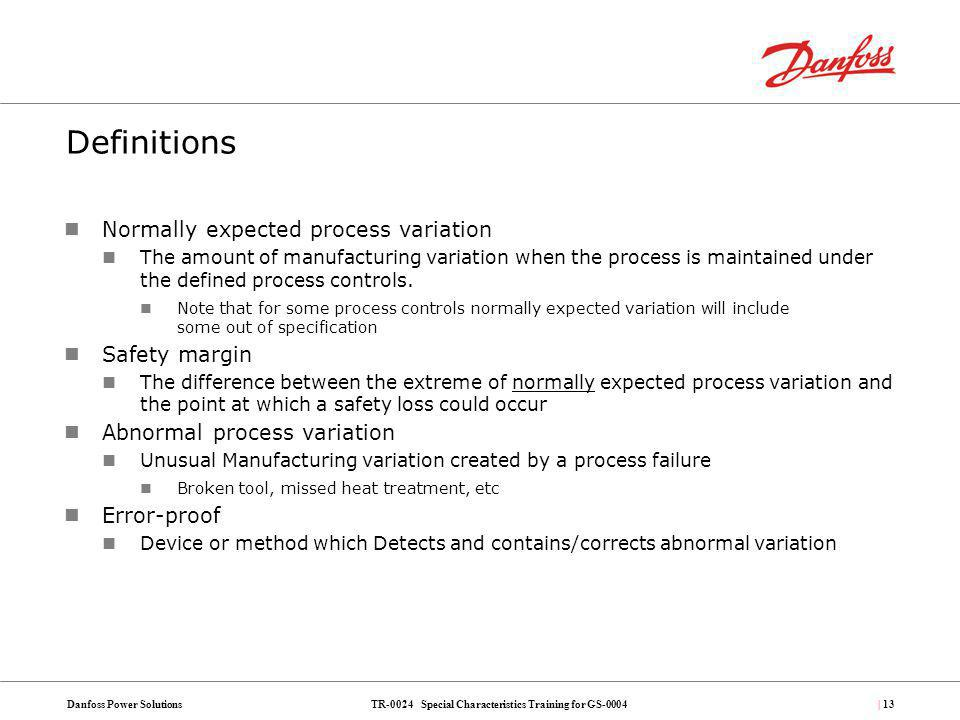 TR-0024 Special Characteristics Training for GS-0004Danfoss Power Solutions| 13 Definitions Normally expected process variation The amount of manufact