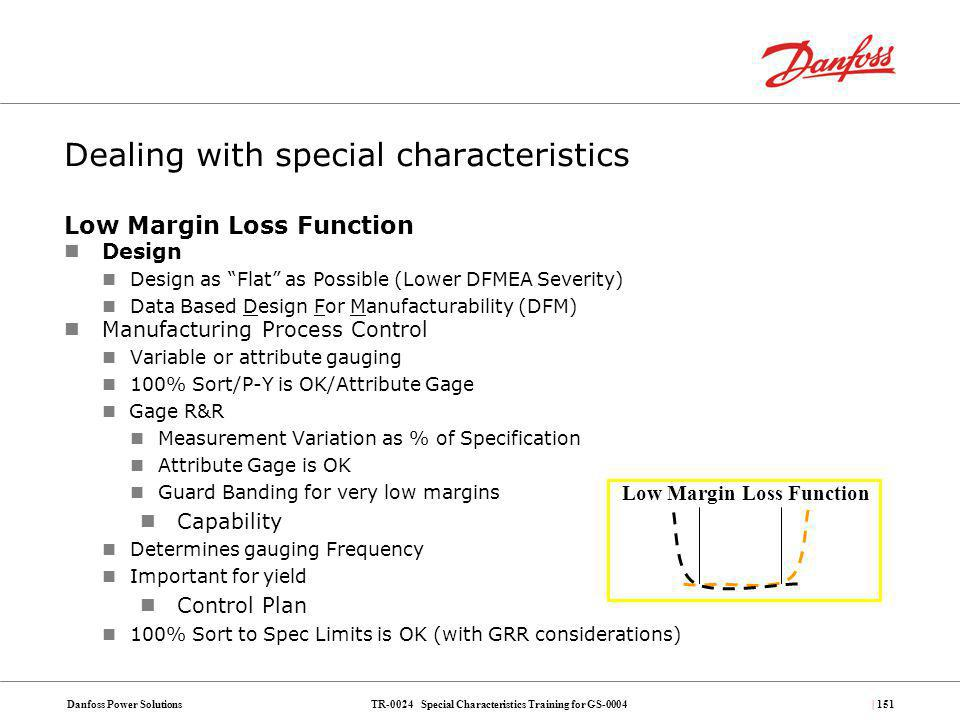 TR-0024 Special Characteristics Training for GS-0004Danfoss Power Solutions| 151 Dealing with special characteristics Low Margin Loss Function Design