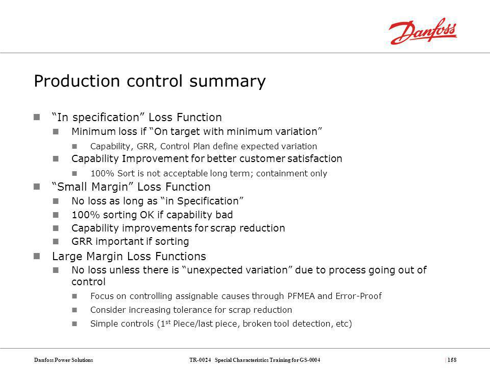 TR-0024 Special Characteristics Training for GS-0004Danfoss Power Solutions| 158 Production control summary In specification Loss Function Minimum los