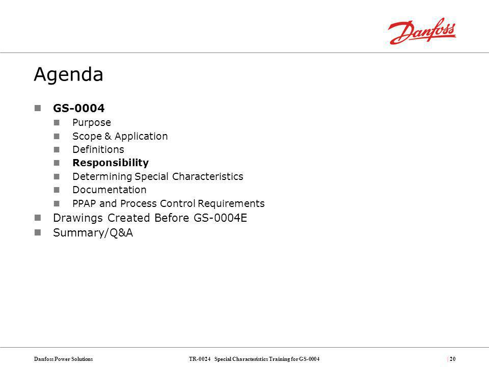 TR-0024 Special Characteristics Training for GS-0004Danfoss Power Solutions| 20 Agenda GS-0004 Purpose Scope & Application Definitions Responsibility