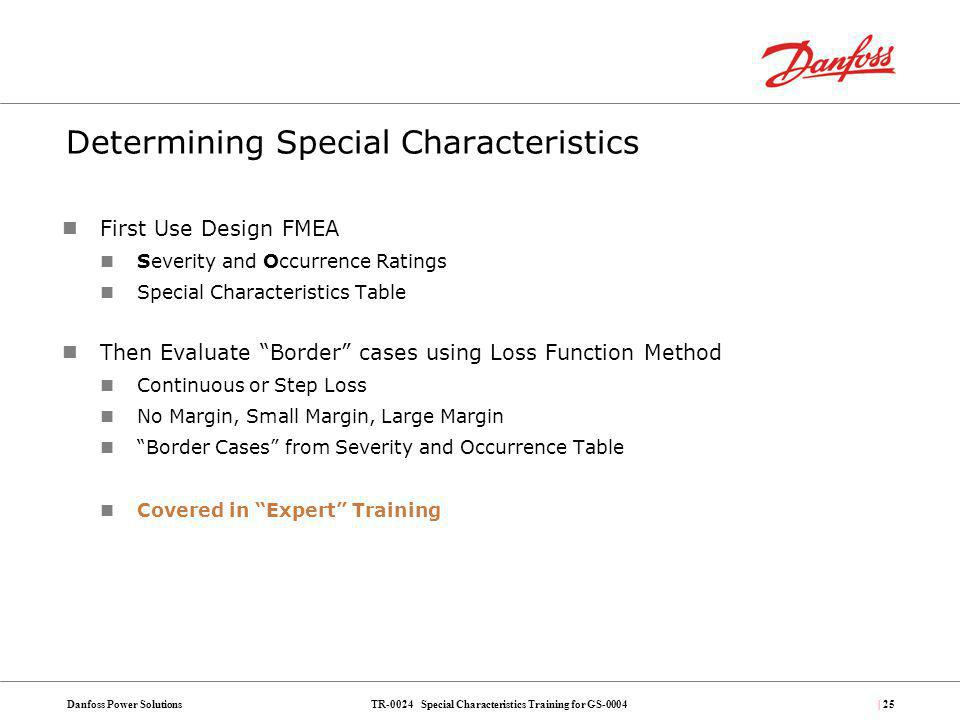 TR-0024 Special Characteristics Training for GS-0004Danfoss Power Solutions| 25 Determining Special Characteristics First Use Design FMEA Severity and