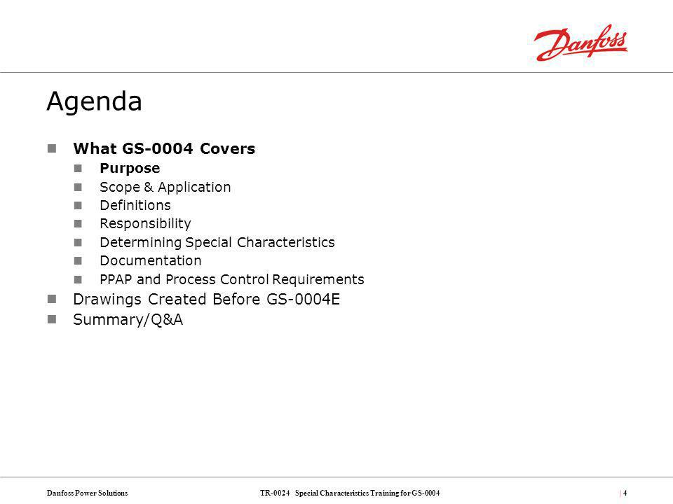 TR-0024 Special Characteristics Training for GS-0004Danfoss Power Solutions| 85 A: The Drawing needs update to the new GS.