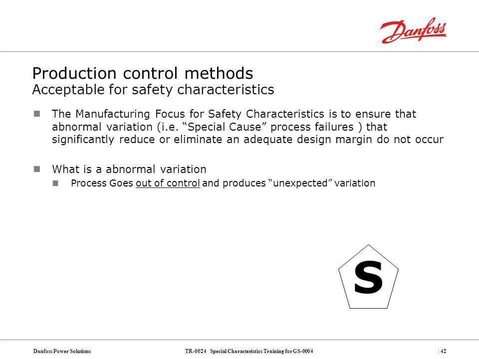 TR-0024 Special Characteristics Training for GS-0004Danfoss Power Solutions| 42 Production control methods Acceptable for safety characteristics The M