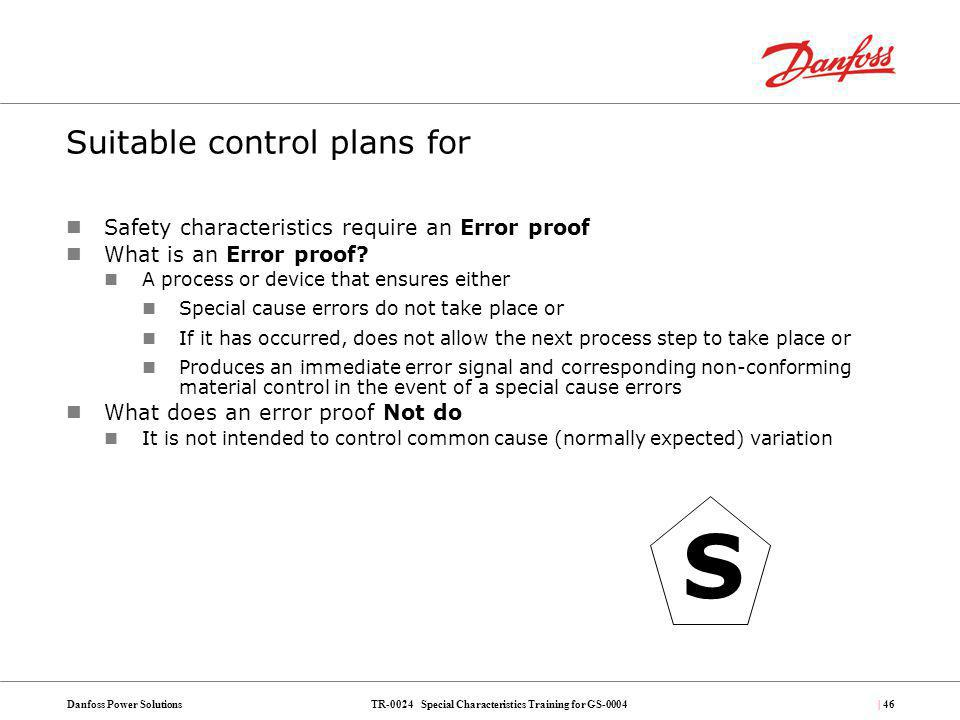 TR-0024 Special Characteristics Training for GS-0004Danfoss Power Solutions| 46 Suitable control plans for Safety characteristics require an Error pro