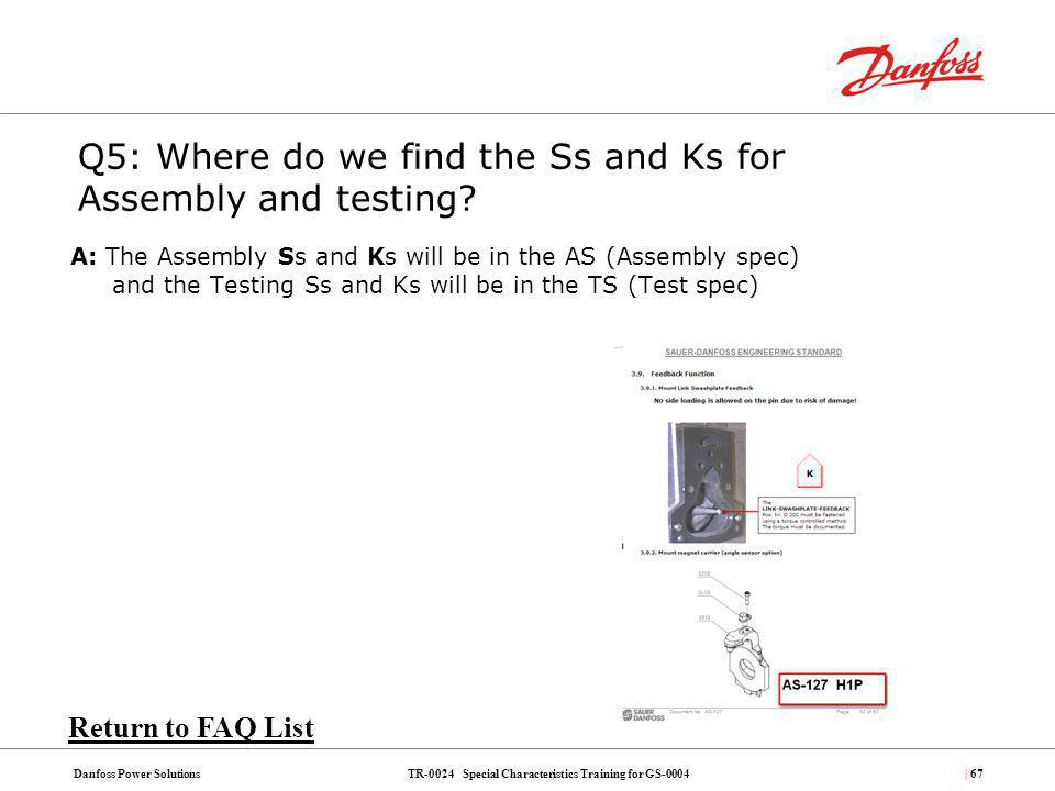TR-0024 Special Characteristics Training for GS-0004Danfoss Power Solutions| 67 A: The Assembly Ss and Ks will be in the AS (Assembly spec) and the Te