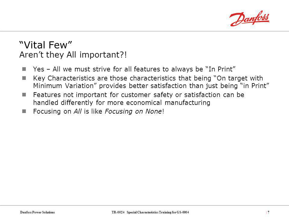 TR-0024 Special Characteristics Training for GS-0004Danfoss Power Solutions| 7| 7 Vital Few Arent they All important?! Yes – All we must strive for al