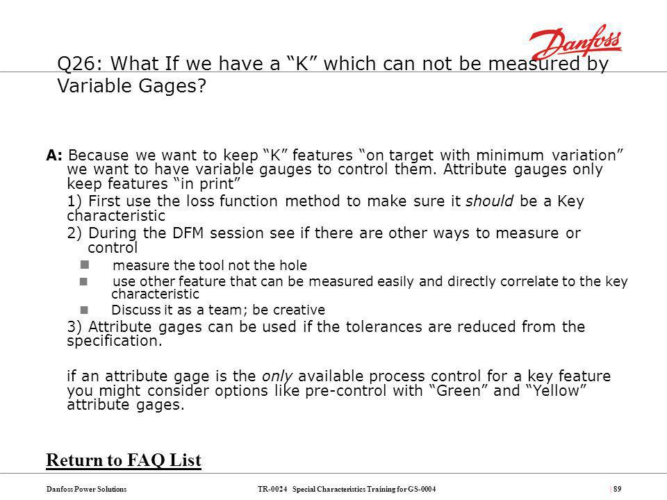 TR-0024 Special Characteristics Training for GS-0004Danfoss Power Solutions| 89 Q26: What If we have a K which can not be measured by Variable Gages?