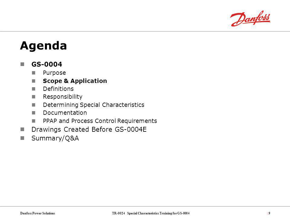 TR-0024 Special Characteristics Training for GS-0004Danfoss Power Solutions| 40 Agenda GS-0004 Purpose Scope & Application Definitions Responsibility Determining Special Characteristics Documentation PPAP and Process Control Requirements Drawings Created Before GS-0004E Summary/Q&A