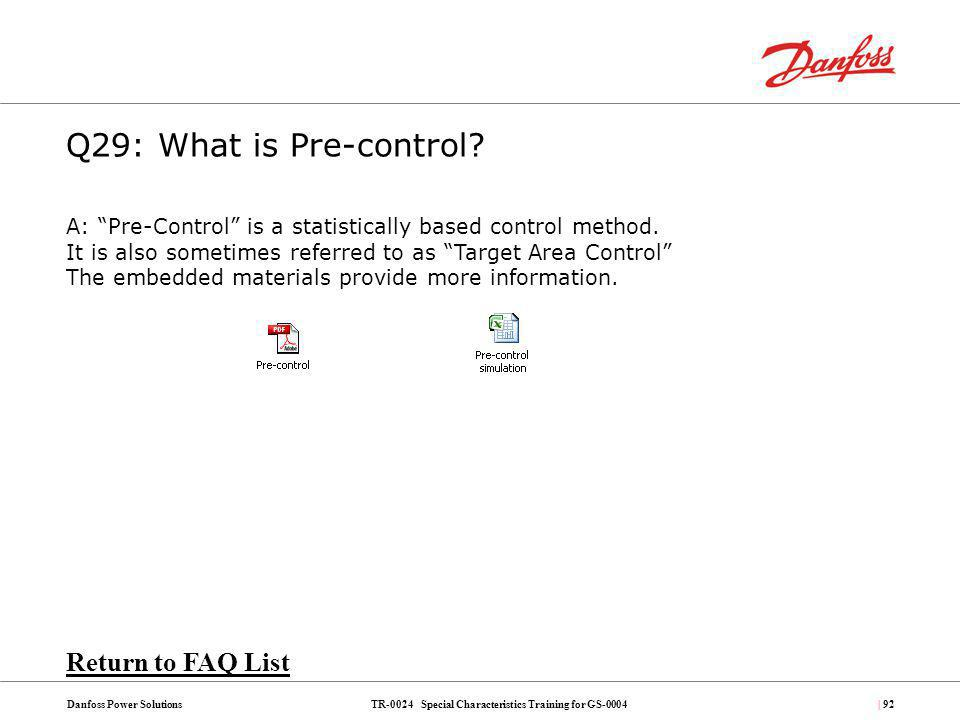 TR-0024 Special Characteristics Training for GS-0004Danfoss Power Solutions| 92 A: Pre-Control is a statistically based control method. It is also som