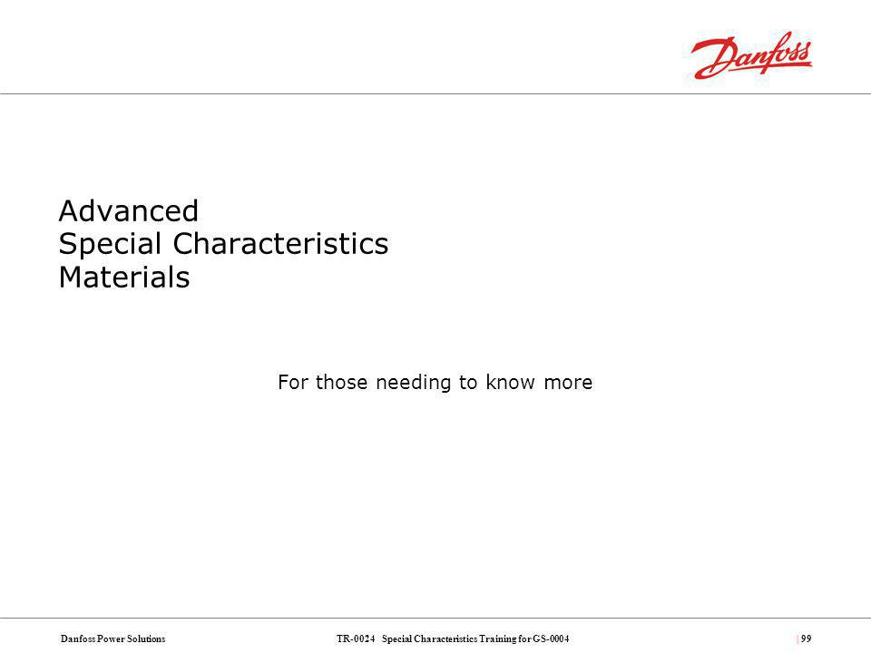 TR-0024 Special Characteristics Training for GS-0004Danfoss Power Solutions| 99 Advanced Special Characteristics Materials For those needing to know m
