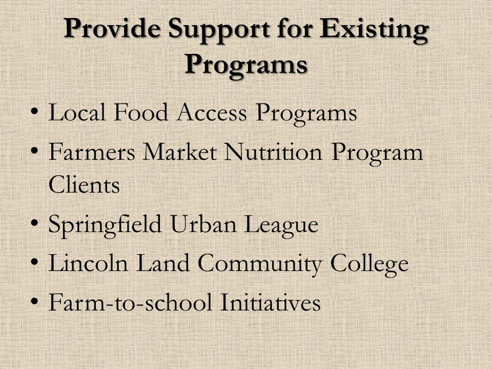 Provide Support for Existing Programs Local Food Access Programs Farmers Market Nutrition Program Clients Springfield Urban League Lincoln Land Commun