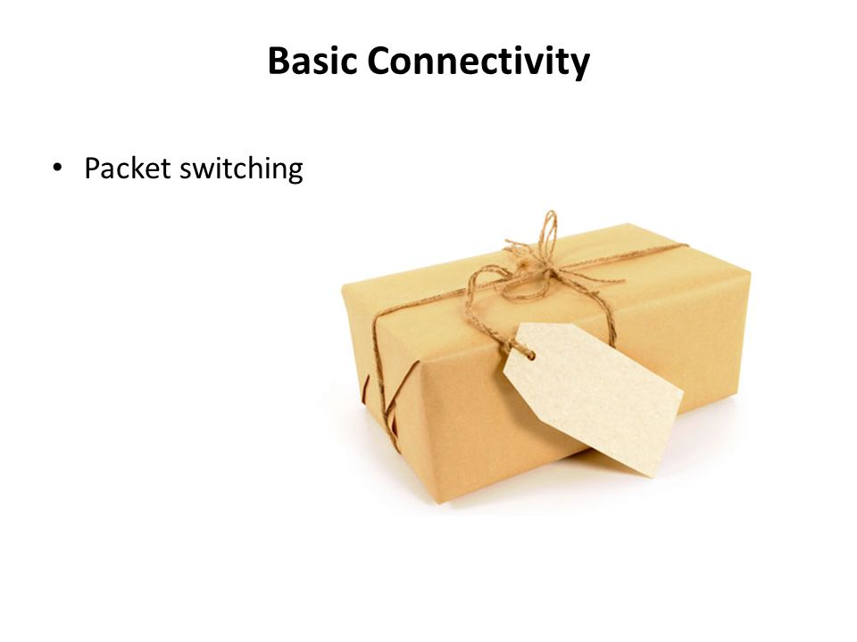 Basic Connectivity Packet switching