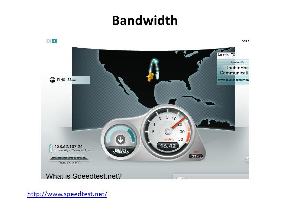 Bandwidth http://www.speedtest.net/