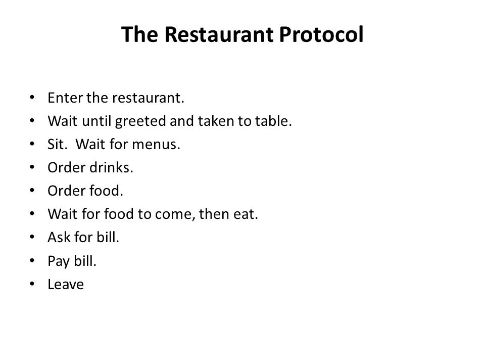 The Restaurant Protocol Enter the restaurant. Wait until greeted and taken to table.