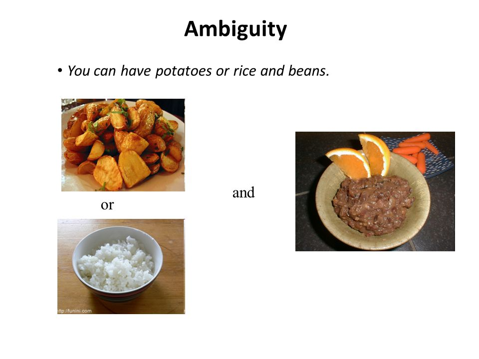 Ambiguity You can have potatoes or rice and beans. and or