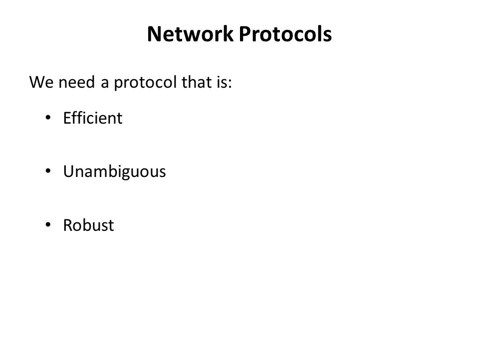 Network Protocols Efficient Unambiguous Robust We need a protocol that is: