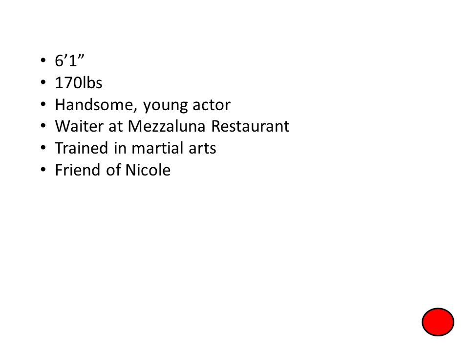 61 170lbs Handsome, young actor Waiter at Mezzaluna Restaurant Trained in martial arts Friend of Nicole