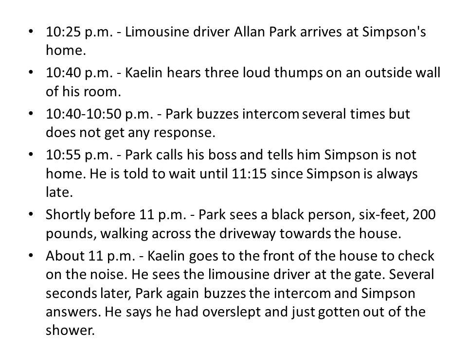10:25 p.m.- Limousine driver Allan Park arrives at Simpson s home.