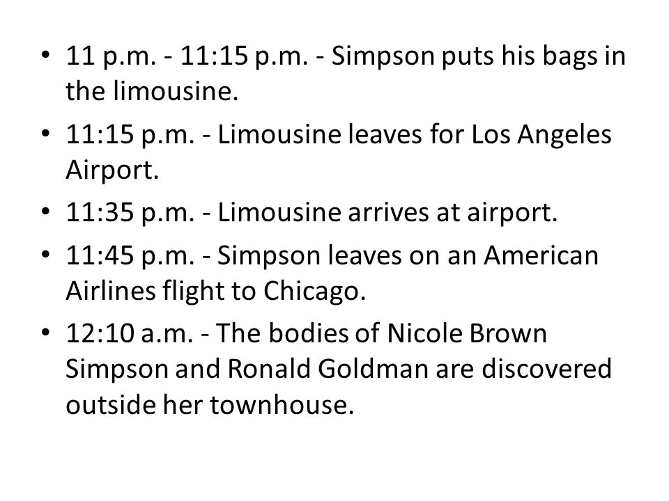 11 p.m.- 11:15 p.m. - Simpson puts his bags in the limousine.