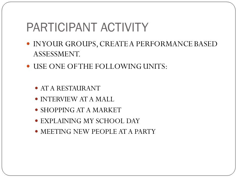 PARTICIPANT ACTIVITY IN YOUR GROUPS, CREATE A PERFORMANCE BASED ASSESSMENT. USE ONE OF THE FOLLOWING UNITS: AT A RESTAURANT INTERVIEW AT A MALL SHOPPI