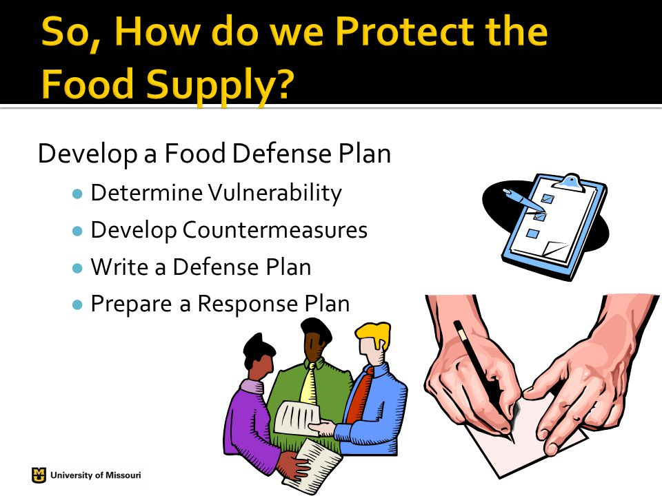 Develop a Food Defense Plan Determine Vulnerability Develop Countermeasures Write a Defense Plan Prepare a Response Plan