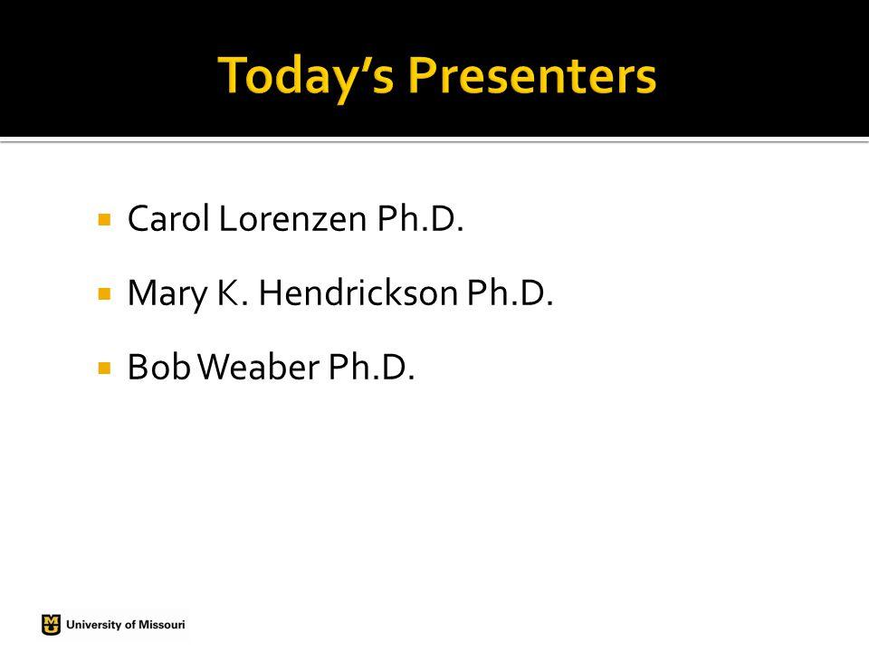 Carol Lorenzen Ph.D. Mary K. Hendrickson Ph.D. Bob Weaber Ph.D.