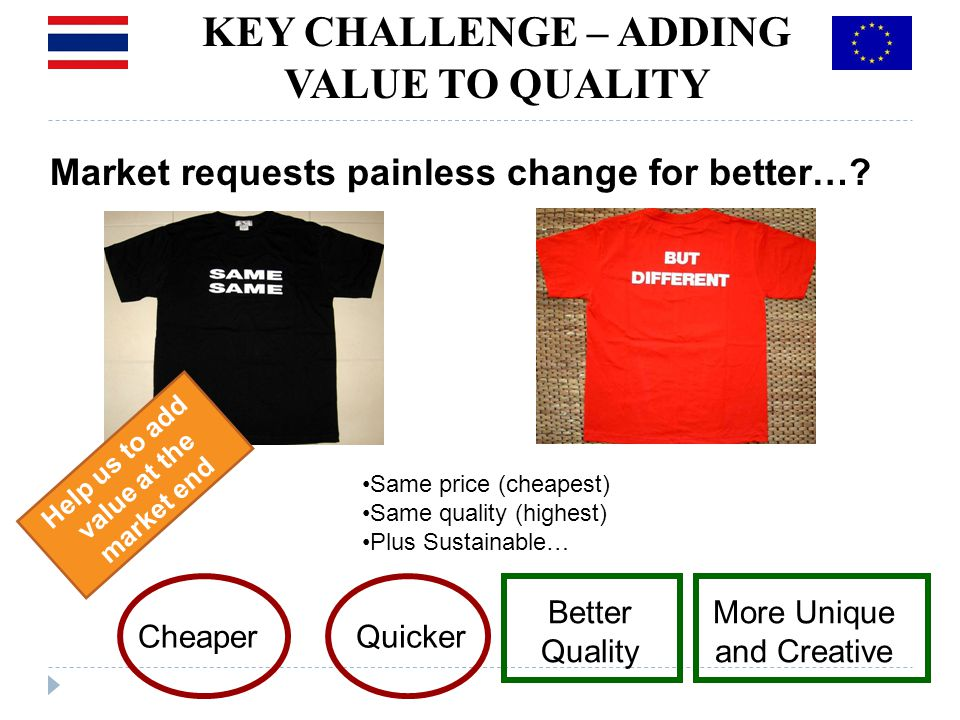 KEY CHALLENGE – ADDING VALUE TO QUALITY Market requests painless change for better….