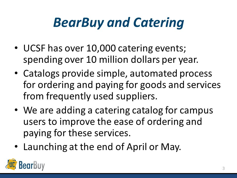 3 BearBuy and Catering UCSF has over 10,000 catering events; spending over 10 million dollars per year.