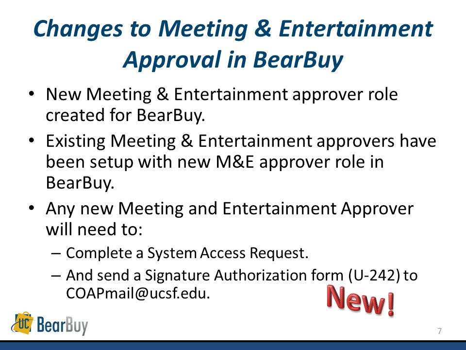 8 Whats Unchanged with Meeting & Entertainment Process Exceptional Approval: Remains outside the BearBuy system using paper forms.